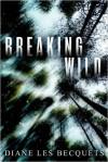 Breaking Wild - Diane Les Becquets