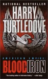 Blood and Iron (American Empire, Book One) (Southern Victory: American Empire) - Harry Turtledove