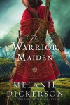 The Warrior Maiden - Melanie Dickerson