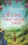 A Love That Never Tires - Allyson Jeleyne