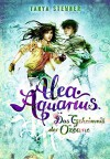 Alea Aquarius. Das Geheimnis der Ozeane: Band 3 - Tanya Stewner, Claudia Carls