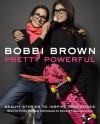 Bobbi Brown Pretty Powerful - Bobbi Brown, Sara Bliss