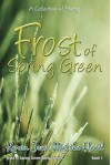 Frost of Spring Green, A Collection of Poetry - Karen Jean Matsko Hood