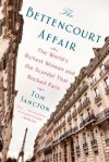 The Bettencourt Affair: The World's Richest Woman and the Scandal That Rocked Paris - Tom Sancton