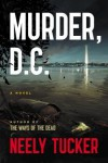 Murder, D.C.: A Novel - Neely Tucker