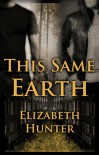 This Same Earth - Elizabeth   Hunter