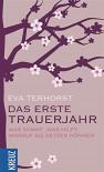 Das erste Trauerjahr: Was kommt, was hilft, worauf Sie setzen können - Eva Terhorst