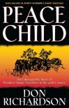 Peace Child: An Unforgettable Story of Primitive Jungle Treachery in the 20th Century - Don Richardson