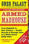 Armed Madhouse: From Baghdad to New Orleans--Sordid Secrets and Strange Tales of a White House Gone Wild - Greg Palast