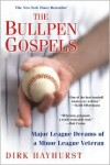 The Bullpen Gospels: A Non-Prospect's Pursuit of the Major Leagues and the Meaning of Life - Dirk Hayhurst