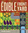 The Edible Front Yard: The Mow-Less, Grow-More Plan for a Beautiful, Bountiful Garden - Ivette Soler
