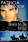 Born to Be Wild - Patricia Rosemoor