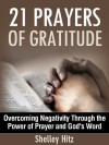 21 Prayers of Gratitude: Overcoming Negativity Through the Power of Prayer and God's Word - Shelley Hitz