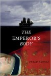 The Emperor's Body: A Novel - Peter Brooks