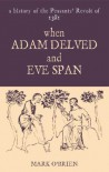 When Adam Delved and Eve Span: A History of the Peasants' Revolt of 1381 - Mark O'Brien