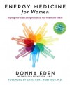 Energy Medicine for Women: Aligning Your Body's Energies to Boost Your Health and Vitality - Donna Eden, David Feinstein, Christiane Northrup