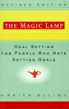 The Magic Lamp: Goal Setting for People Who Hate Setting Goals - Keith Ellis