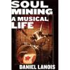 Soul Mining: A Musical Life - Daniel Lanois