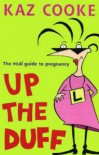 Up the Duff: the real guide to pregnancy - Kaz Cooke