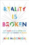 Reality Is Broken: Why Games Make Us Better and How They Can Change the World - Jane McGonigal