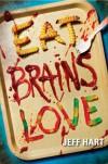 Eat, Brains, Love - Jeff Hart
