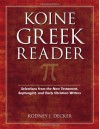 Koine Greek Reader: Selections from the New Testament, Septuagint, and Early Christian Writers - Rodney Decker