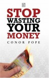 Stop Wasting Your Money...And Pay For Your Holiday Instead - Conor Pope