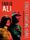 Street-Fighting Years: An Autobiography of the Sixities - Tariq Ali