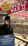 Top Secret Files of History: World War II: Spies, Secret Missions, and Hidden Facts from World War II - Stephanie Bearce