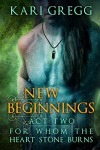 Act Two: New Beginnings (For Whom the Heart Stone Burns Book 2) - Kari Gregg