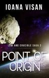 Point of Origin (Law and Crucible Saga Book 2) - Ioana Visan