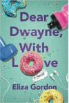 Dear Dwayne, With Love - Eliza Gordon