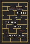 Three Years with the Rat: A Novel - Jay Hosking
