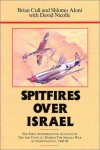 Spitfires Over Israel: The First Authoritative Account of Air Conflict During the Israeli War... - Brian Cull, David Nicolle, Shlomo Aloni