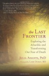 The Last Frontier: Exploring the Afterlife and Transforming Our Fear of Death - Julia Assante
