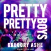 Pretty Pretty Boys - Gregory Ashe, Tristan James Mabry