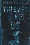 Thieves Like Us - Stephen Cole