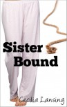 Sister Bound (Bound Sister, #1) - Cecilia Lansing