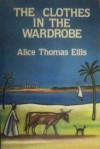 The Clothes In The Wardrobe - Alice Thomas Ellis