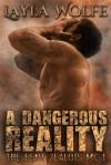 A Dangerous Reality - Layla Wolfe