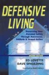 Defensive Living: Attitudes, Tactics and Proper Handgun Use to Secure - Ed Lovette, Dave Spaulding