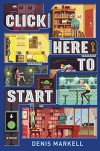 Click Here to Start (A Novel) - Denis Markell
