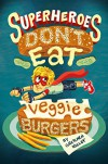 Superheroes Don't Eat Veggie Burgers - Gretchen Kelley