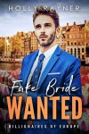 Fake Bride Wanted - A Second Chance Billionaire Romance - Holly Rayner