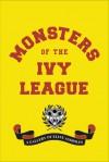 Monsters of the Ivy League - Steve Radlauer, Ellis Weiner, Randy Jones
