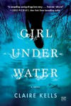 Girl Underwater: A Novel - Claire Kells