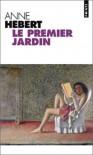 Le Premier Jardin (French Edition) - Anne Hebert