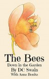 The Bees (Down in the Garden Book 1) - DC Swain, Anna Bonita