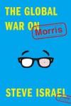 The Global War on Morris: A Novel - Steve Israel