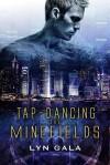 Tap-Dancing the Minefields - Lyn Gala